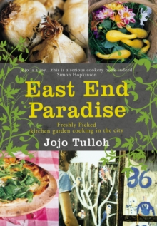 East End Paradise : Kitchen Garden Cooking in the City, Paperback