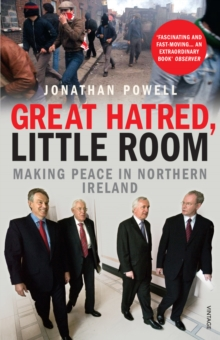 Great Hatred, Little Room : Making Peace in Northern Ireland, Paperback