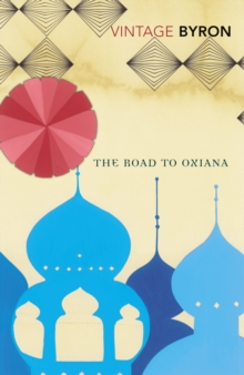 The Road to Oxiana, Paperback Book