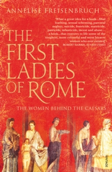 The First Ladies of Rome : The Women Behind the Caesars, Paperback