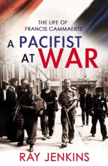 A Pacifist At War : The Silence of Francis Cammaerts, Paperback