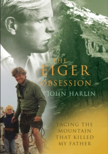 The Eiger Obsession : Facing the Mountain That Killed My Father, Paperback