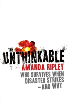 The Unthinkable : Who Survives When Disaster Strikes - and Why, Paperback