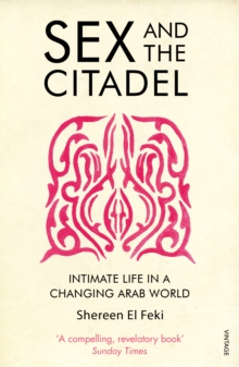 Sex and the Citadel : Intimate Life in a Changing Arab World, Paperback Book