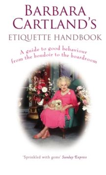 Barbara Cartland's Etiquette Handbook : A Guide to Good Behaviour from the Boudoir to the Boardroom, Paperback Book