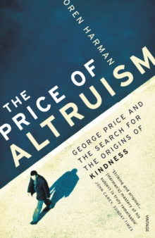 The Price of Altruism : George Price and the Search for the Origins of Kindness, Paperback Book
