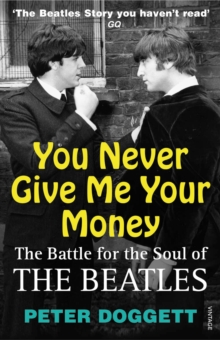 "You Never Give Me Your Money : The Battle for the Soul of the ""Beatles"", Paperback"