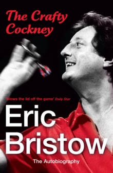 Eric Bristow - the Autobiography : The Crafty Cockney, Paperback Book