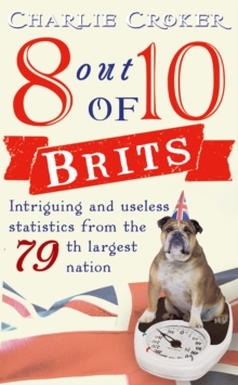 8 Out of 10 Brits : Intriguing Statistics About the World's 79th Largest Nation, Paperback Book