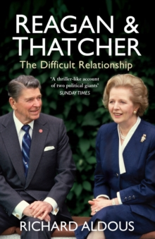 Reagan and Thatcher : The Difficult Relationship, Paperback