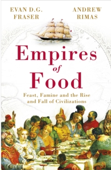 Empires of Food : Feast, Famine and the Rise and Fall of Civilizations, Paperback