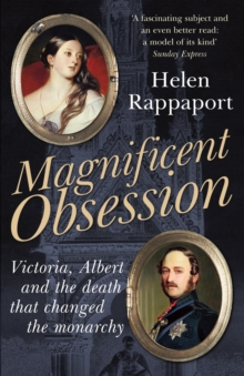 Magnificent Obsession : Victoria, Albert and the Death That Changed the Monarchy, Paperback Book