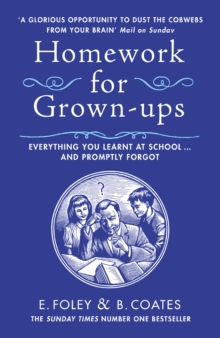 Homework for Grown-ups : Everything You Learnt at School... and Promptly Forgot, Paperback