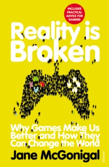 Reality is Broken : Why Games Make Us Better and How They Can Change the World, Paperback