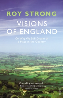 Visions of England : Or Why We Still Dream of a Place in the Country, Paperback Book
