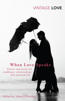 When Love Speaks : Poetry and Prose for Weddings, Relationships and Married Life., Paperback