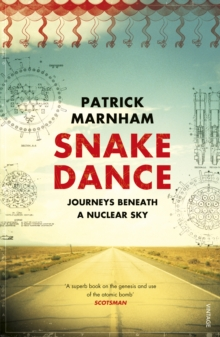 Snake Dance : Journeys Beneath a Nuclear Sky, Paperback Book