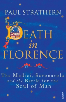 Death in Florence : The Medici, Savonarola and the Battle for the Soul of Man, Paperback