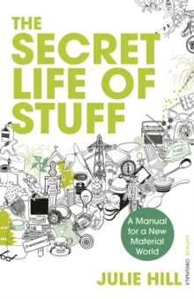 The Secret Life of Stuff : A Manual for a New Material World, Paperback