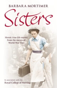 Sisters : Heroic True-life Stories from the Nurses of World War Two, Paperback