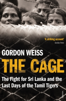 The Cage : The Fight for Sri Lanka & the Last Days of the Tamil Tigers, Paperback Book