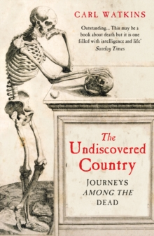 The Undiscovered Country : Journeys Among the Dead, Paperback
