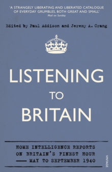 Listening to Britain : Home Intelligence Reports on Britain's Finest Hour, May-September 1940, Paperback