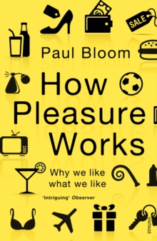 How Pleasure Works : Why We Like What We Like, Paperback