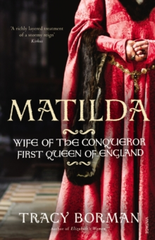 Matilda : Wife of the Conqueror, First Queen of England, Paperback
