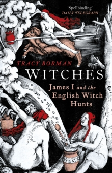 Witches : James I and the English Witch Hunts, Paperback