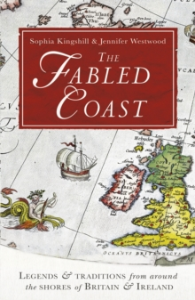 The Fabled Coast : Legends & Traditions from Around the Shores of Britain & Ireland, Paperback