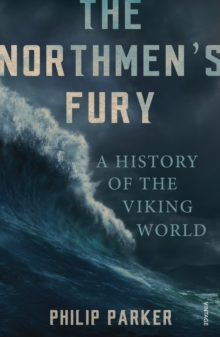 The Northmen's Fury : A History of the Viking World, Paperback