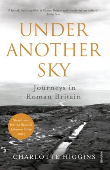 Under Another Sky : Journeys in Roman Britain, Paperback