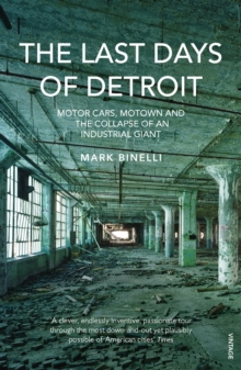 The Last Days of Detroit : Motor Cars, Motown and the Collapse of an Industrial Giant, Paperback