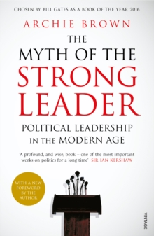 The Myth of the Strong Leader : Political Leadership in the Modern Age, Paperback