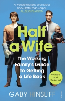 Half a Wife : The Working Family's Guide to Getting a Life Back, Paperback