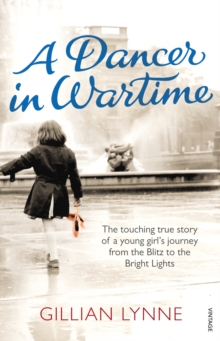 A Dancer in Wartime : The Touching True Story of a Young Girl's Journey from the Blitz to the Bright Lights, Paperback