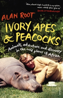 Ivory, Apes & Peacocks : Animals, Adventure and Discovery in the Wild Places of Africa, Paperback