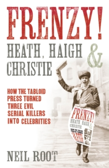 Frenzy! : How the Tabloid Press Turned Three Evil Serial Killers into Celebrities, Paperback