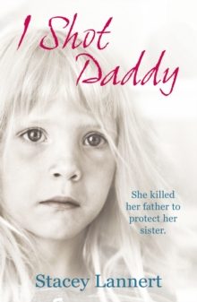 I Shot Daddy : She Killed Her Father to Protect Her Sister, Paperback