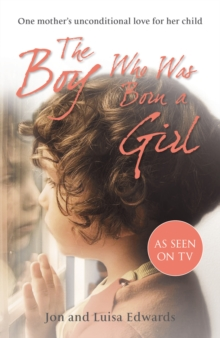 The Boy Who Was Born a Girl : One Mother's Unconditional Love for Her Child, Paperback