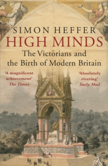 High Minds : The Victorians and the Birth of Modern Britain, Paperback