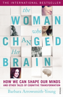 The Woman Who Changed Her Brain : How We Can Shape Our Minds and Other Tales of Cognitive Transformation, Paperback
