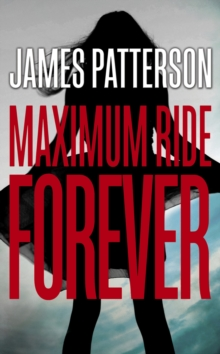 Maximum Ride: Forever, Hardback