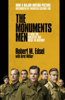 The Monuments Men : Allied Heroes, Nazi Thieves and the Greatest Treasure Hunt in History, Paperback