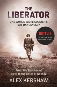The Liberator : One World War II Soldier's 500-day Odyssey from the Beaches of Sicily to the Gates of Dachau, Paperback Book