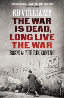 The War is Dead, Long Live the War : Bosnia: the Reckoning, Paperback Book