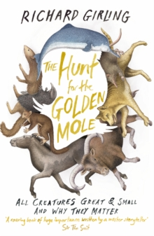 The Hunt for the Golden Mole : All Creatures Great and Small, and Why They Matter, Paperback