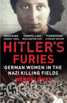 Hitler's Furies : German Women in the Nazi Killing Fields, Paperback