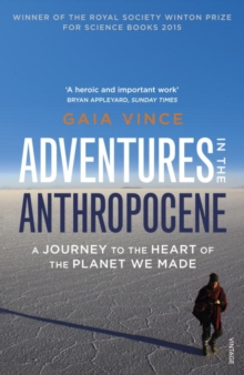 Adventures in the Anthropocene : A Journey to the Heart of the Planet We Made, Paperback